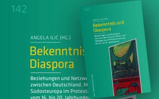 Neuerscheinung: Angela Ilić | Bekenntnis und Diaspora. Beziehungen und Netzwerke zwischen Deutschland, Mittel- und Südosteuropa im Protestantismus vom 16. bis 20. Jahrhundert